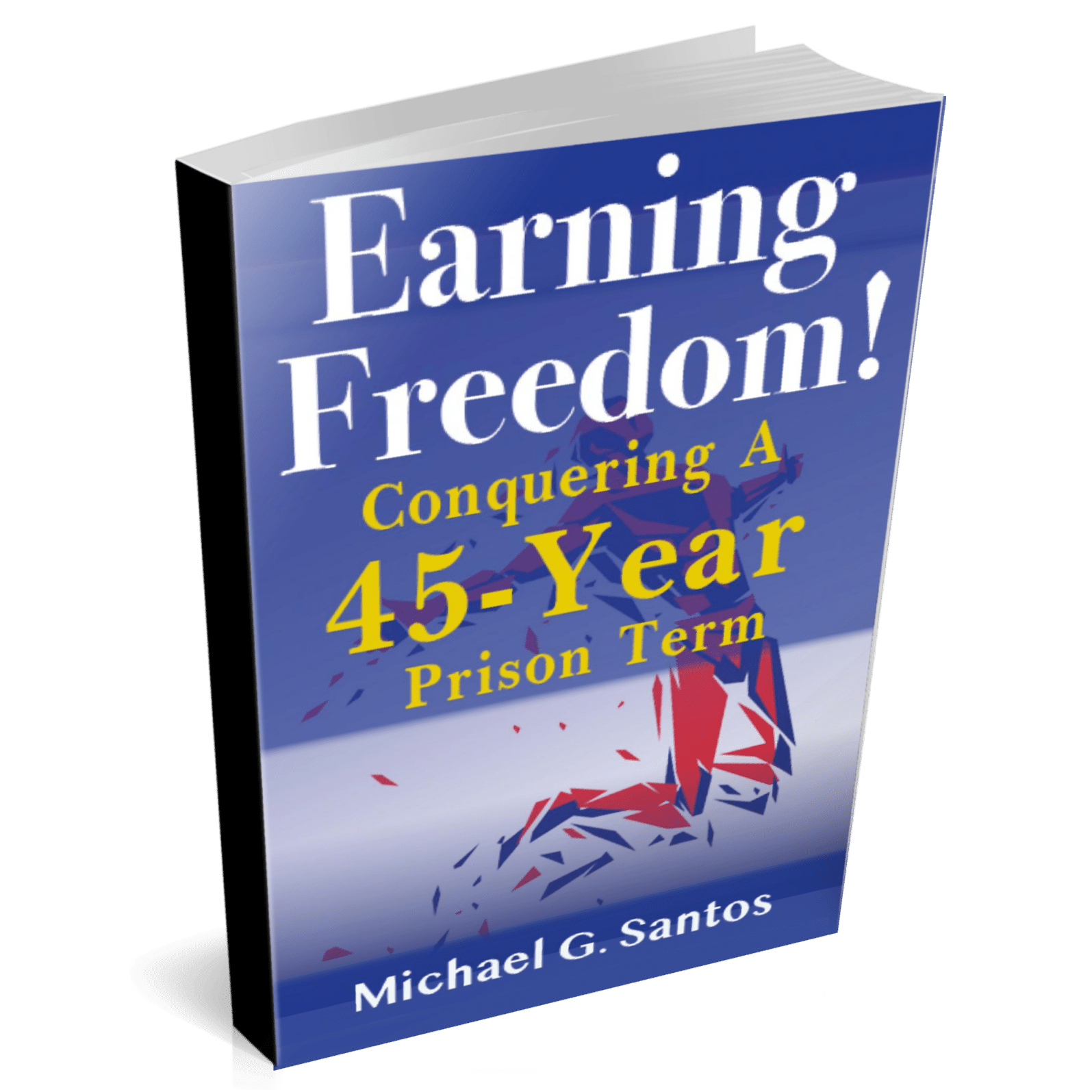 earning freedom conquering a 45 year prison term book