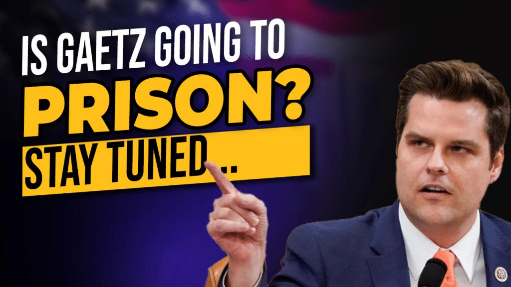 Gaetz to Prison