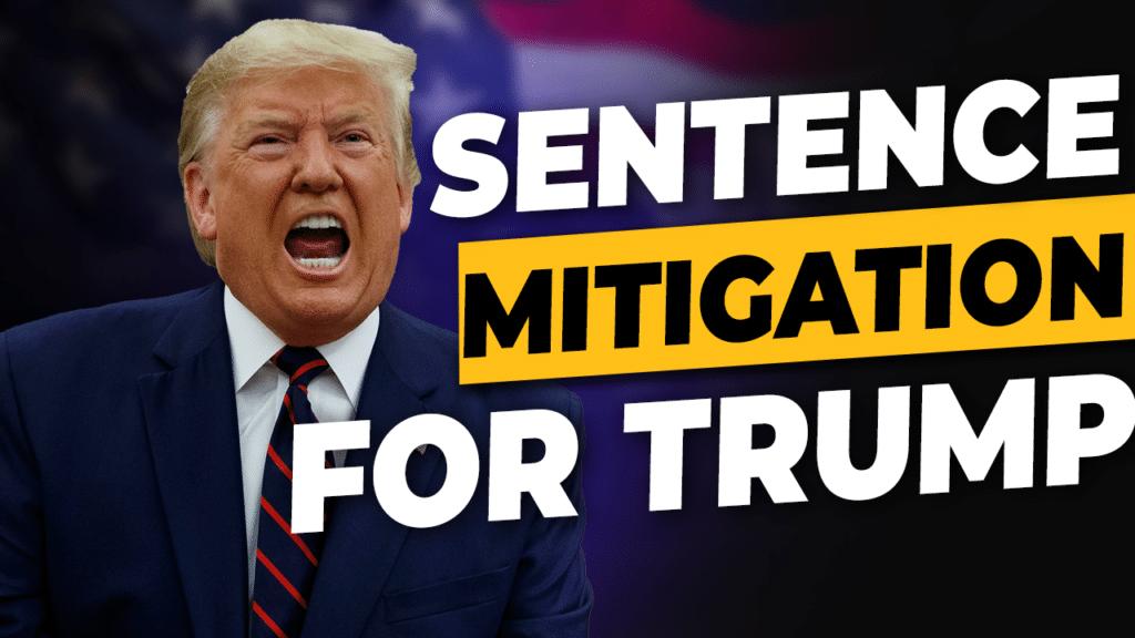 Sentence Mitigation for Trump